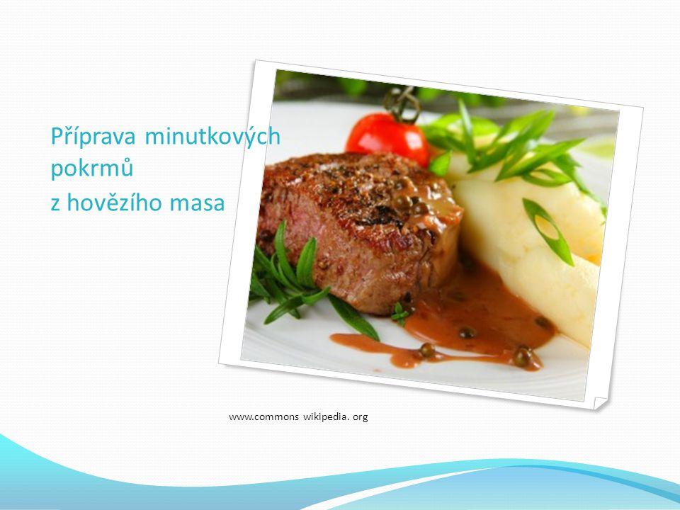 Příprava minutkových pokrmů z hovězího masa www.commons wikipedia. org