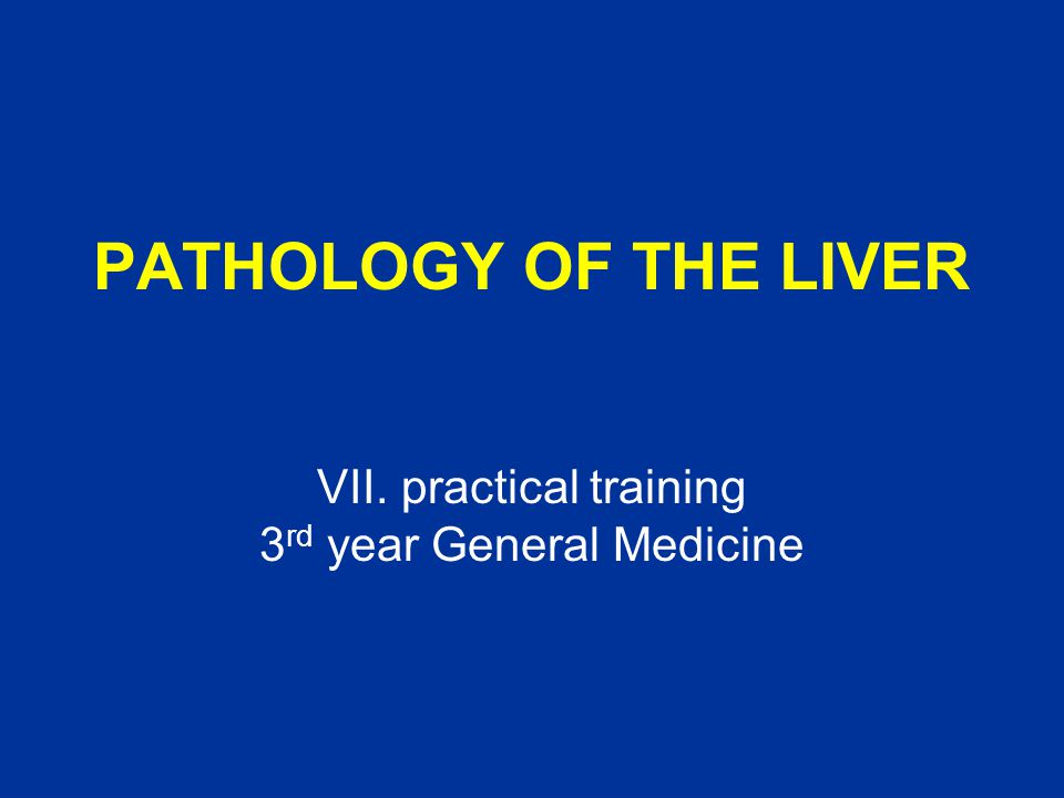PATHOLOGY OF THE LIVER VII. practical training 3 rd year General Medicine