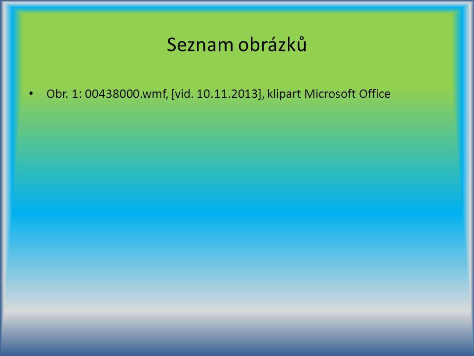 Seznam obrázků Obr. 1: 00438000.wmf, [vid. 10.11.2013], klipart Microsoft Office