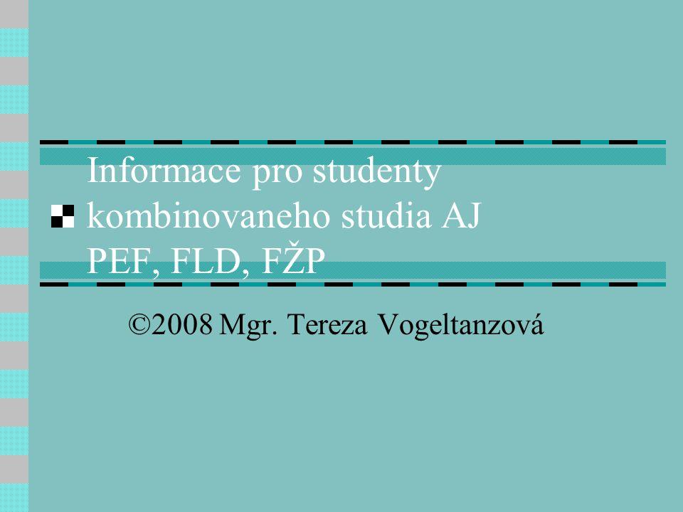 Informace pro studenty kombinovaneho studia AJ PEF, FLD, FŽP ©2008 Mgr. Tereza Vogeltanzová