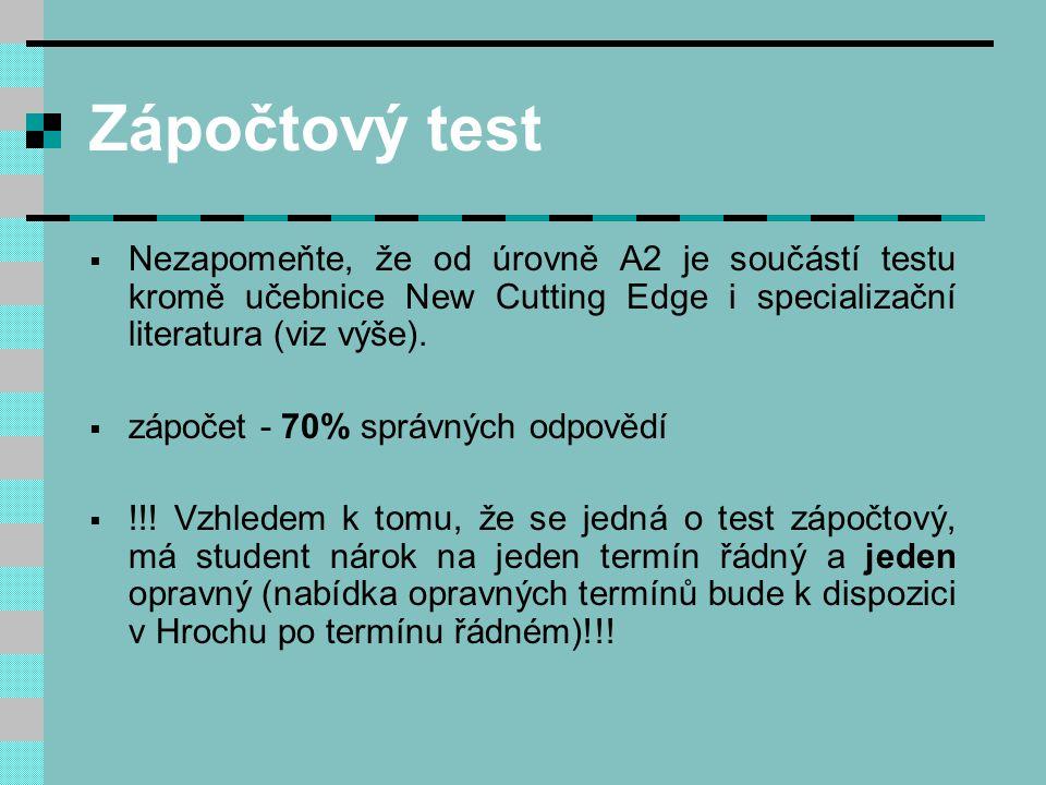 Zápočtový test  Nezapomeňte, že od úrovně A2 je součástí testu kromě učebnice New Cutting Edge i specializační literatura (viz výše).  zápočet - 70%