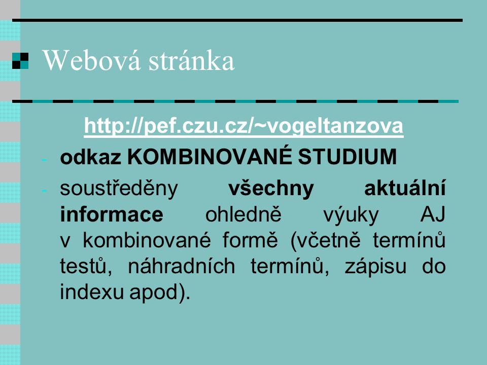 Webová stránka http://pef.czu.cz/~vogeltanzova - odkaz KOMBINOVANÉ STUDIUM - soustředěny všechny aktuální informace ohledně výuky AJ v kombinované for