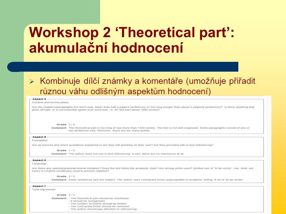 Workshop 2 'Theoretical part': akumulační hodnocení  Kombinuje dílčí známky a komentáře (umožňuje přiřadit různou váhu odlišným aspektům hodnocení)
