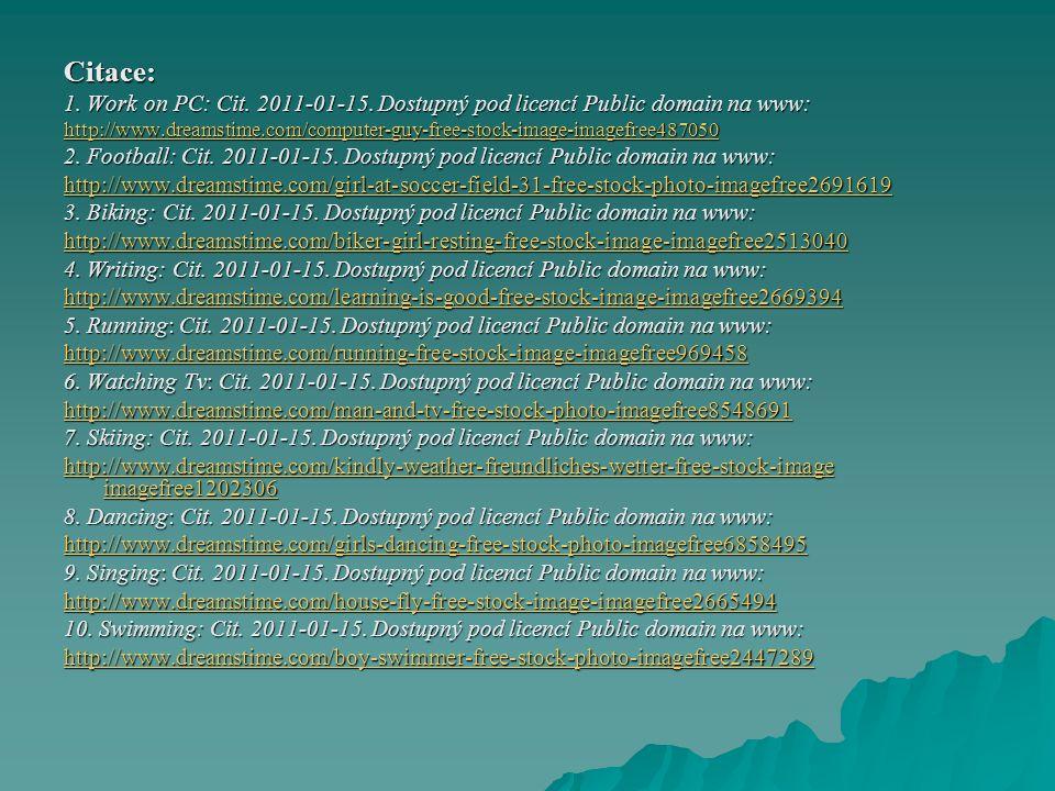 Citace: 1. Work on PC: Cit. 2011-01-15. Dostupný pod licencí Public domain na www: http://www.dreamstime.com/computer-guy-free-stock-image-imagefree48