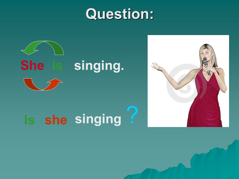 Question: Isshe singing ? She is singing.