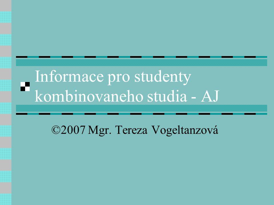 Informace pro studenty kombinovaneho studia - AJ ©2007 Mgr. Tereza Vogeltanzová