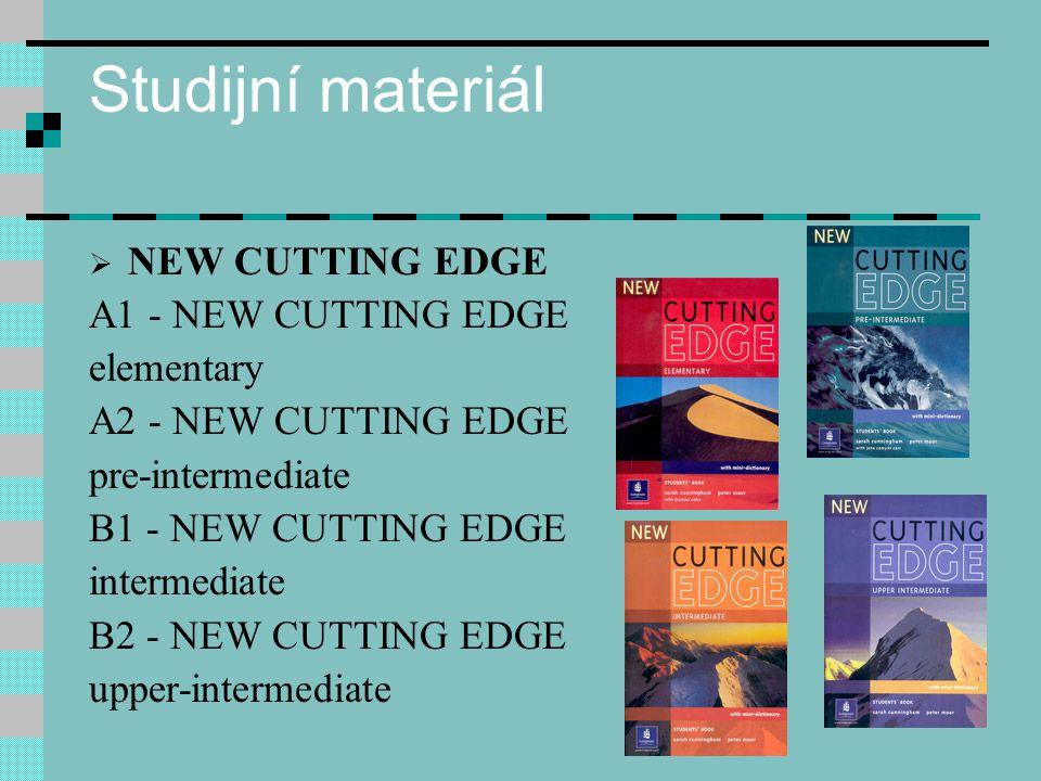 Studijní materiál  NEW CUTTING EDGE A1 - NEW CUTTING EDGE elementary A2 - NEW CUTTING EDGE pre-intermediate B1 - NEW CUTTING EDGE intermediate B2 - NEW CUTTING EDGE upper-intermediate