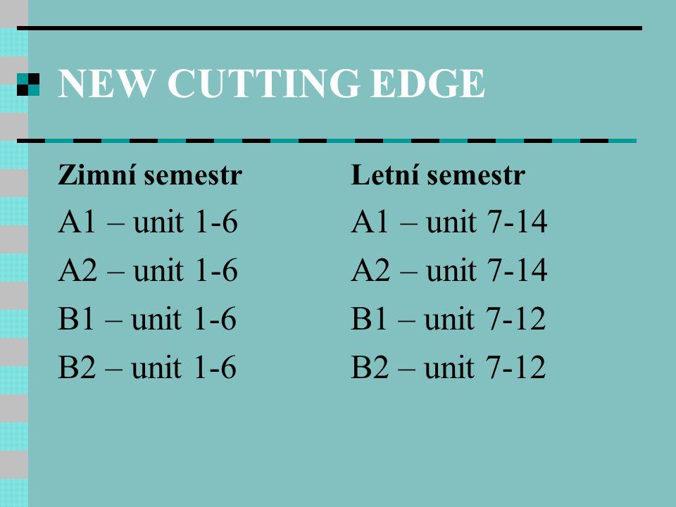 NEW CUTTING EDGE Zimní semestr A1 – unit 1-6 A2 – unit 1-6 B1 – unit 1-6 B2 – unit 1-6 Letní semestr A1 – unit 7-14 A2 – unit 7-14 B1 – unit 7-12 B2 – unit 7-12