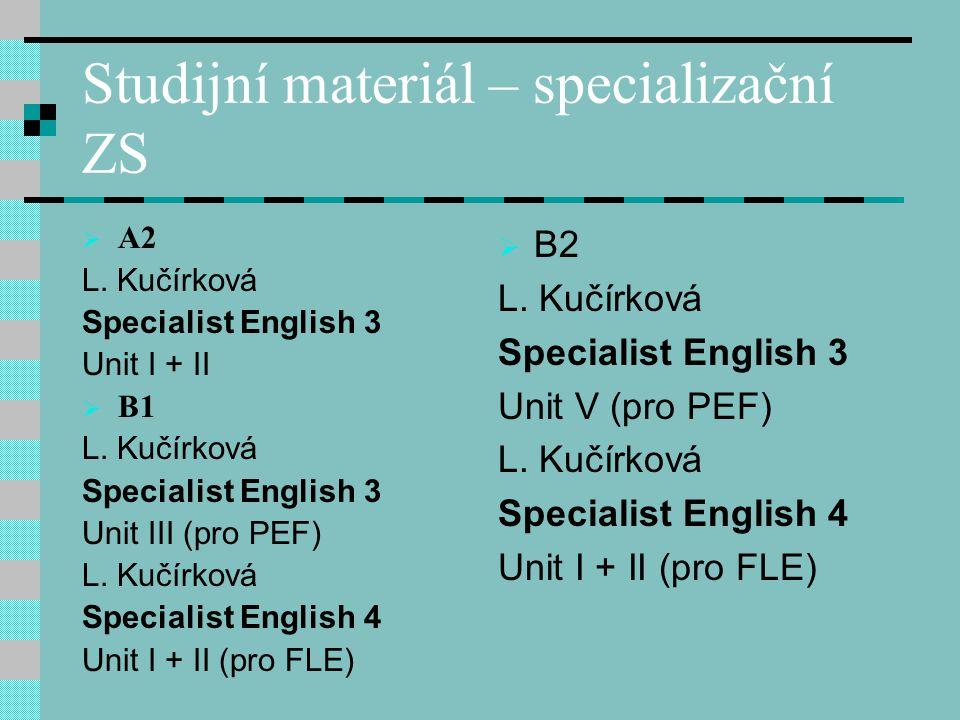 Studijní materiál – specializační ZS  A2 L.Kučírková Specialist English 3 Unit I + II  B1 L.