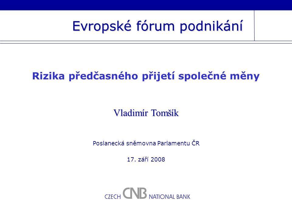 Evropské fórum podnikání Rizika předčasného přijetí společné měny Poslanecká sněmovna Parlamentu ČR 17.