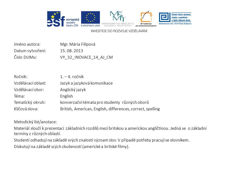 Jméno autora: Mgr. Mária Filipová Datum vytvoření:15. 08. 2013 Číslo DUMu: VY_32_INOVACE_14_AJ_CM Ročník: 1. – 4. ročník Vzdělávací oblast:Jazyk a jaz