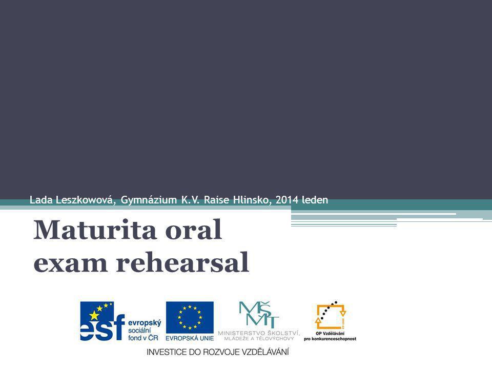 Lada Leszkowová, Gymnázium K.V. Raise Hlinsko, 2014 leden Maturita oral exam rehearsal
