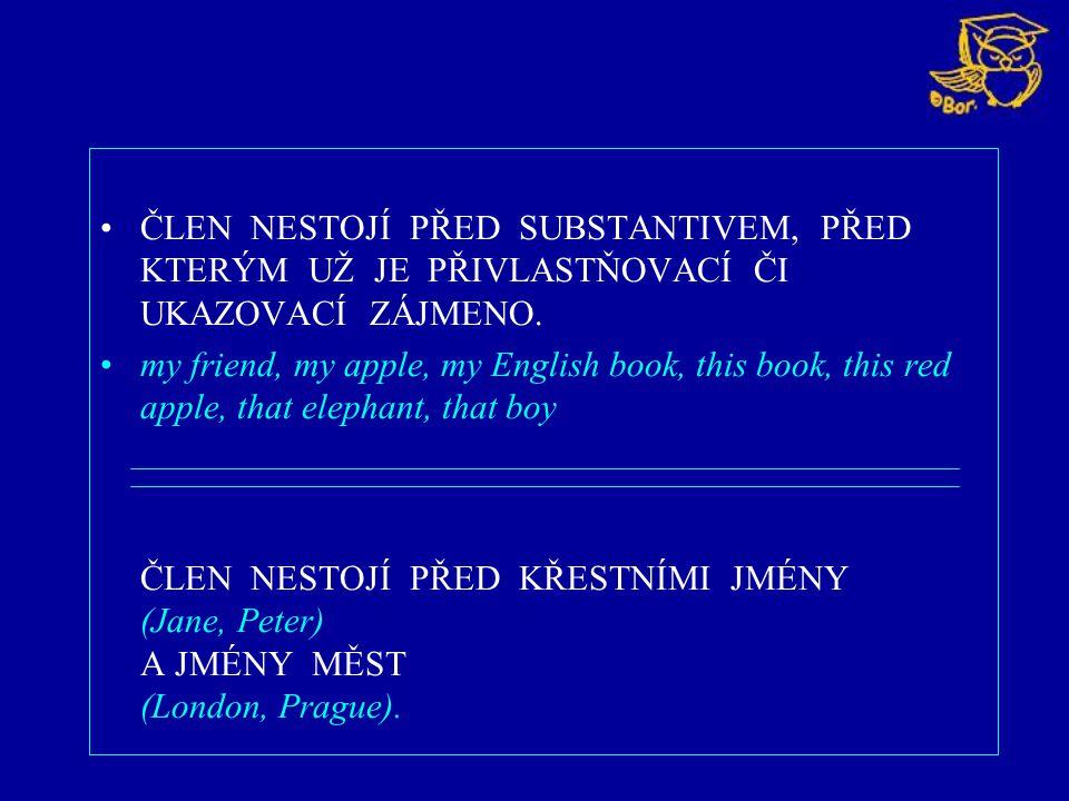ČLEN NESTOJÍ PŘED SUBSTANTIVEM, PŘED KTERÝM UŽ JE PŘIVLASTŇOVACÍ ČI UKAZOVACÍ ZÁJMENO. my friend, my apple, my English book, this book, this red apple