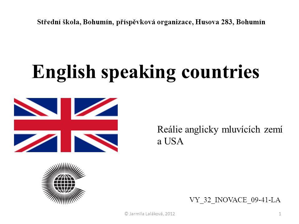 English speaking countries © Jarmila Laláková, 2012 VY_32_INOVACE_09-41-LA Střední škola, Bohumín, příspěvková organizace, Husova 283, Bohumín 1 Reáli