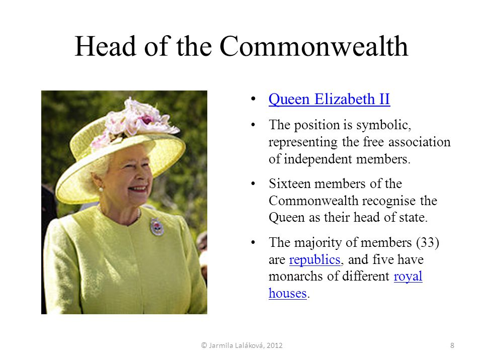 Head of the Commonwealth Queen Elizabeth II The position is symbolic, representing the free association of independent members.