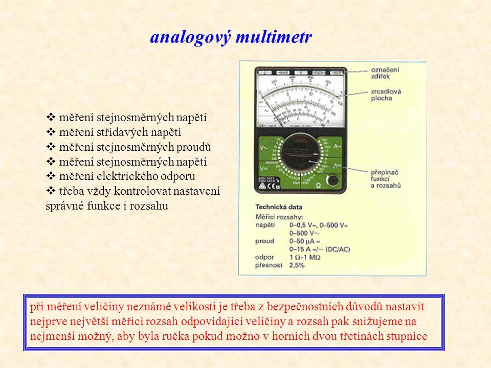analogový multimetr  měření stejnosměrných napětí  měření střídavých napětí  měření stejnosměrných proudů  měření stejnosměrných napětí  měření e