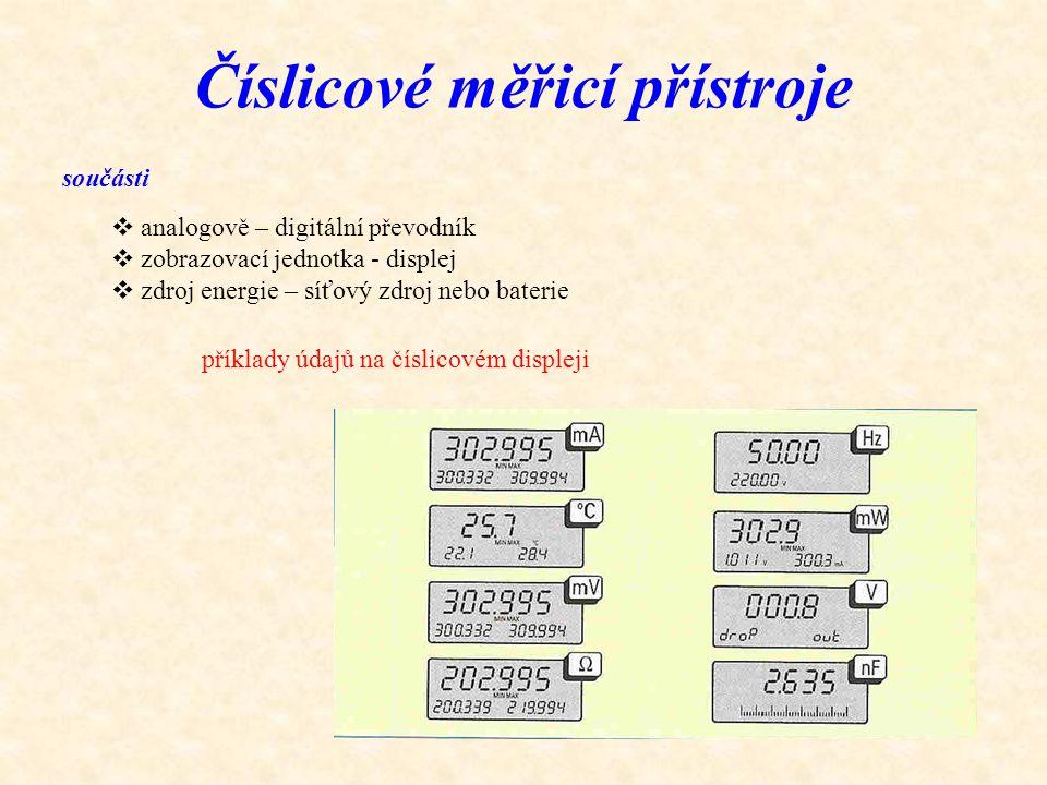 Číslicové měřicí přístroje součásti  analogově – digitální převodník  zobrazovací jednotka - displej  zdroj energie – síťový zdroj nebo baterie pří