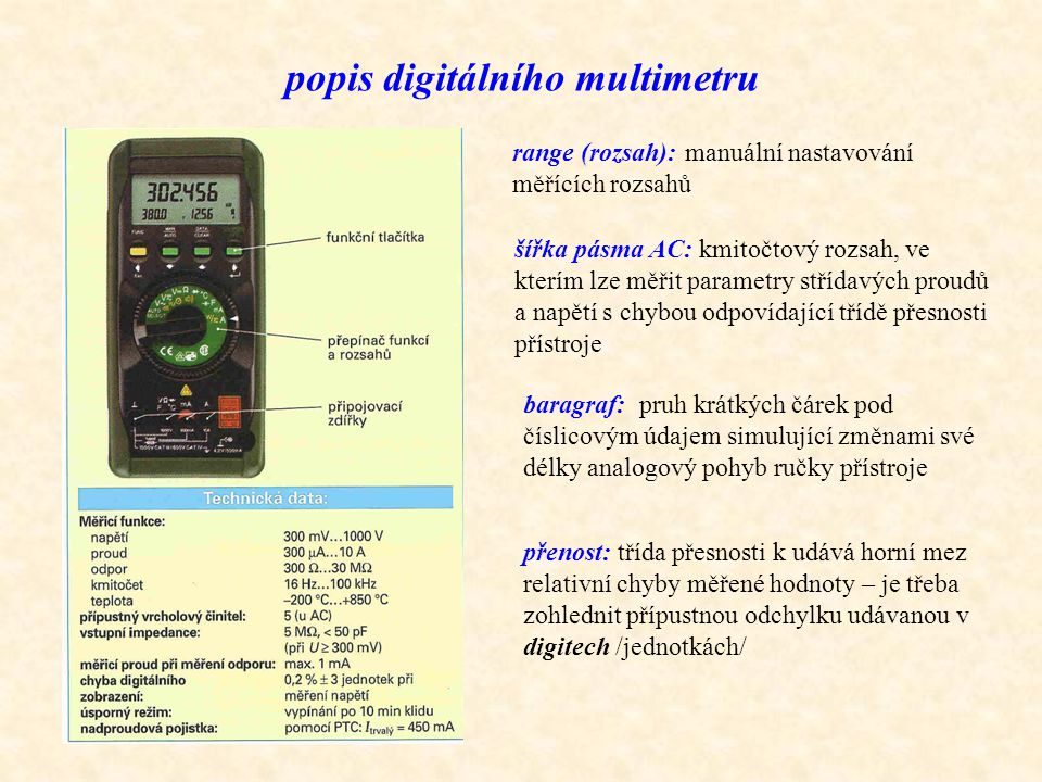 popis digitálního multimetru range (rozsah): manuální nastavování měřících rozsahů šířka pásma AC: kmitočtový rozsah, ve kterím lze měřit parametry st