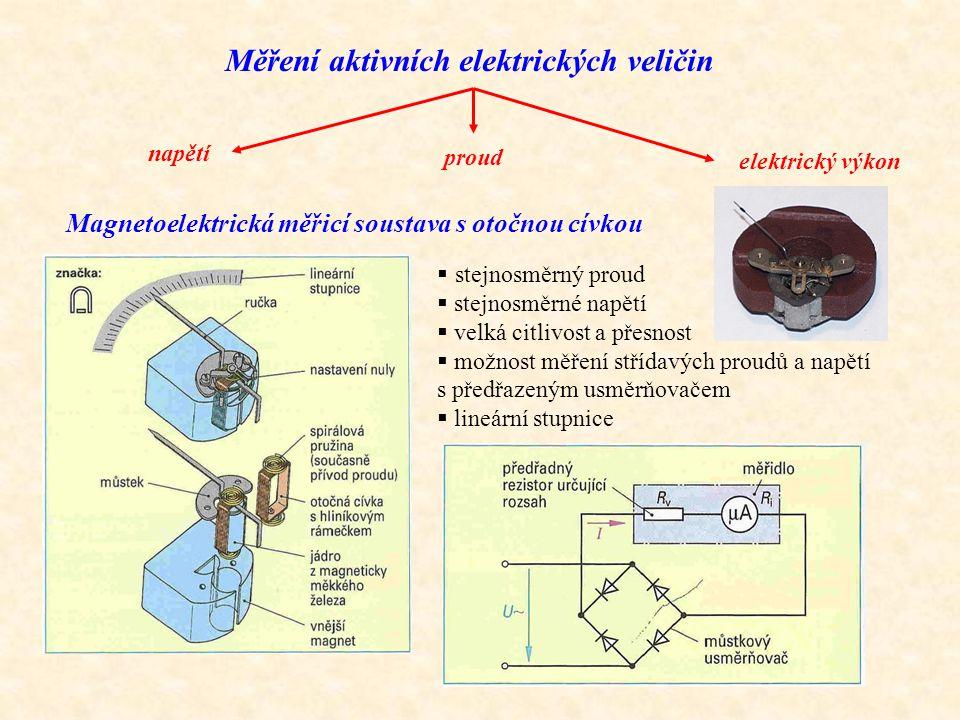 Měření aktivních elektrických veličin napětí proud elektrický výkon Magnetoelektrická měřicí soustava s otočnou cívkou  stejnosměrný proud  stejnosm