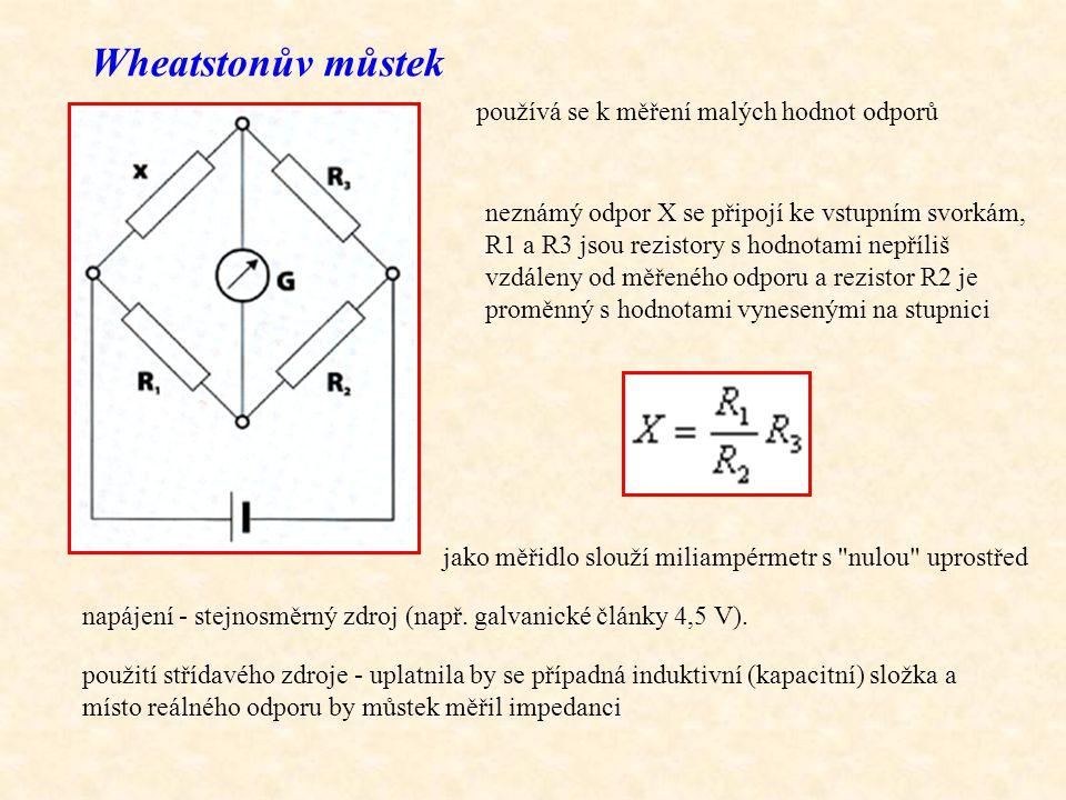 Wheatstonův můstek neznámý odpor X se připojí ke vstupním svorkám, R1 a R3 jsou rezistory s hodnotami nepříliš vzdáleny od měřeného odporu a rezistor