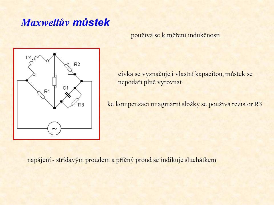 Maxwellův můstek používá se k měření indukčnosti napájení - střídavým proudem a příčný proud se indikuje sluchátkem ke kompenzaci imaginární složky se