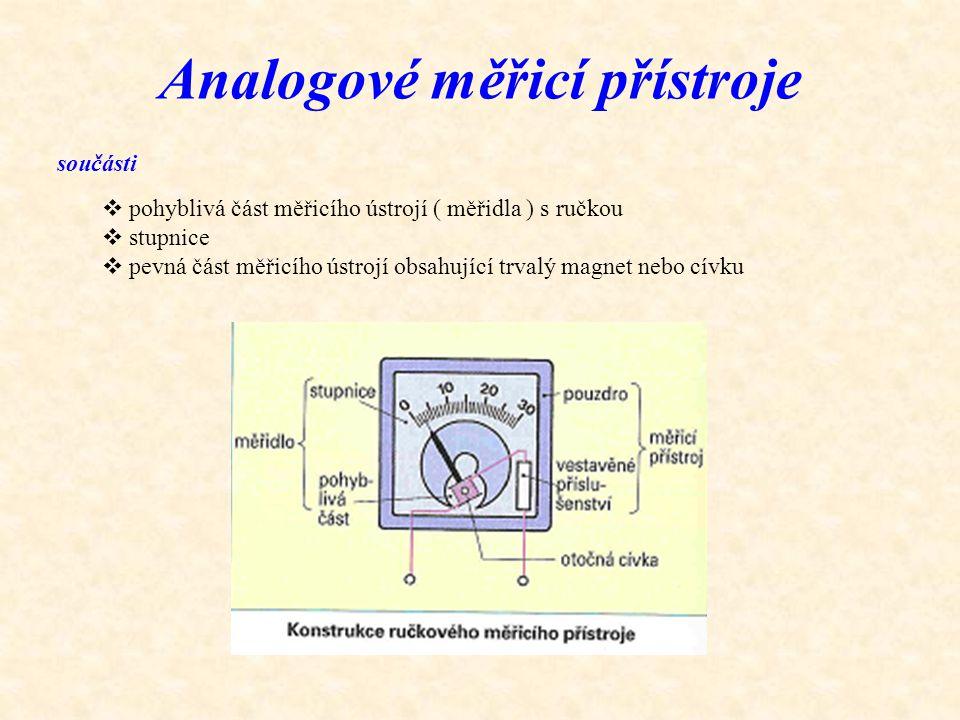 Analogové měřicí přístroje součásti  pohyblivá část měřicího ústrojí ( měřidla ) s ručkou  stupnice  pevná část měřicího ústrojí obsahující trvalý
