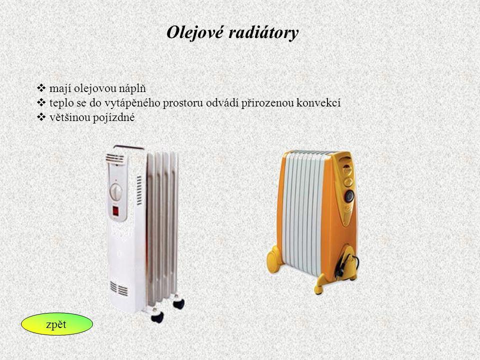 Olejové radiátory  mají olejovou náplň  teplo se do vytápěného prostoru odvádí přirozenou konvekcí  většinou pojízdné zpět
