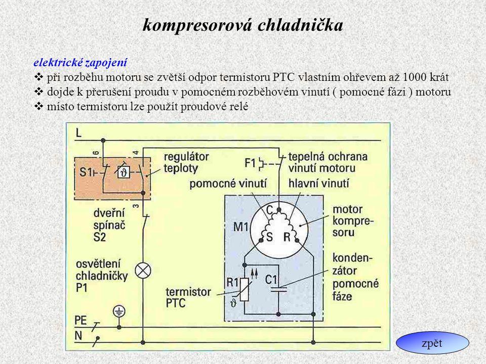 kompresorová chladnička elektrické zapojení  při rozběhu motoru se zvětší odpor termistoru PTC vlastním ohřevem až 1000 krát  dojde k přerušení prou