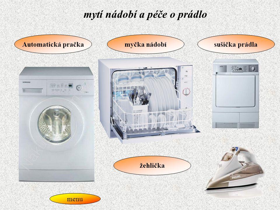 mytí nádobí a péče o prádlo Automatická pračka žehlička myčka nádobísušička prádla menu