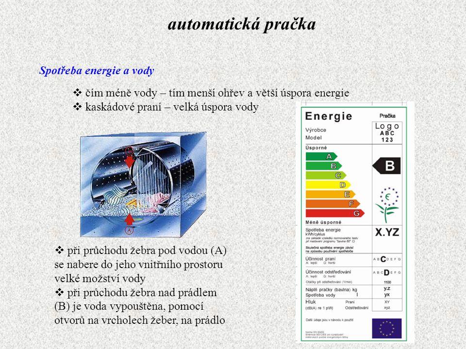 Spotřeba energie a vody automatická pračka  čím méně vody – tím menší ohřev a větší úspora energie  kaskádové praní – velká úspora vody  při průcho
