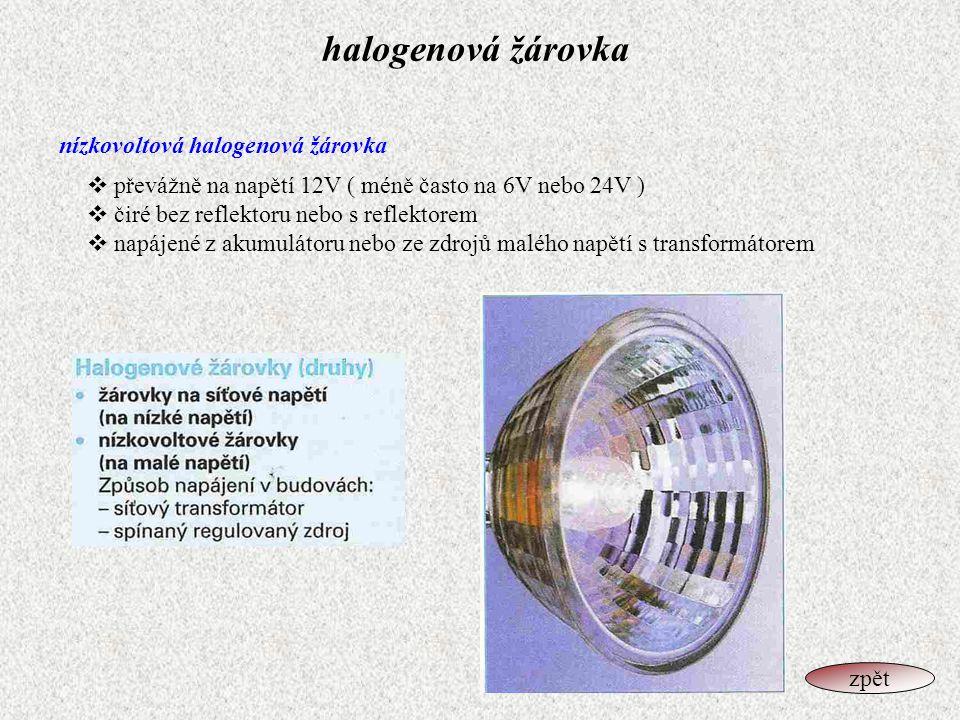 halogenová žárovka nízkovoltová halogenová žárovka  převážně na napětí 12V ( méně často na 6V nebo 24V )  čiré bez reflektoru nebo s reflektorem  n