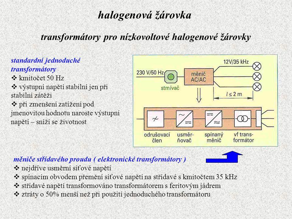 halogenová žárovka transformátory pro nízkovoltové halogenové žárovky standardní jednoduché transformátory  kmitočet 50 Hz  výstupní napětí stabilní