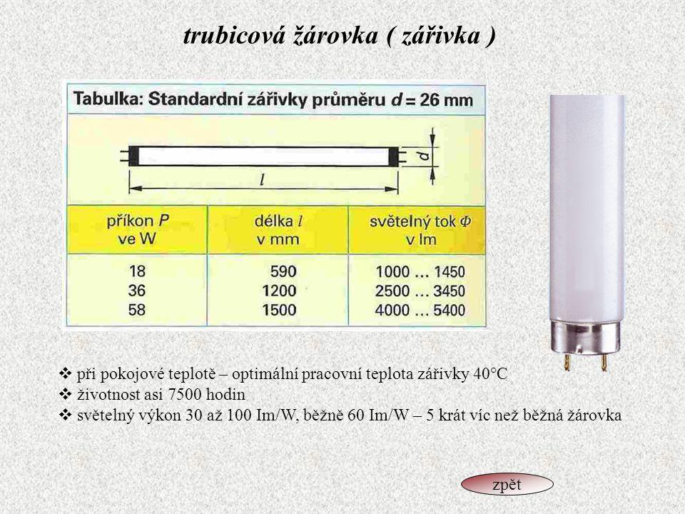 trubicová žárovka ( zářivka )  při pokojové teplotě – optimální pracovní teplota zářivky 40°C  životnost asi 7500 hodin  světelný výkon 30 až 100 I