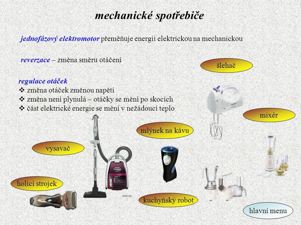 mechanické spotřebiče jednofázový elektromotor přeměňuje energii elektrickou na mechanickou vysavač holicí strojek kuchyňský robot mixér mlýnek na káv