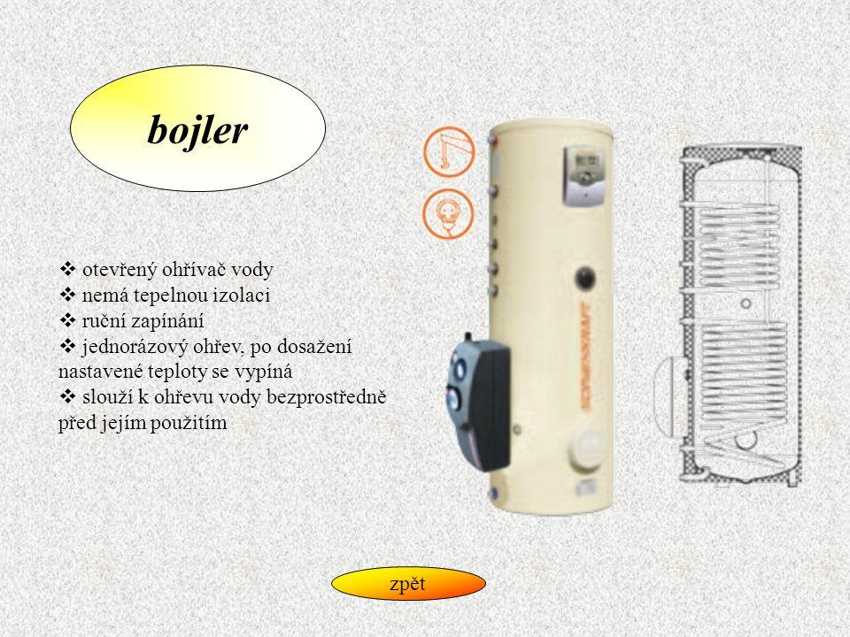 bojler  otevřený ohřívač vody  nemá tepelnou izolaci  ruční zapínání  jednorázový ohřev, po dosažení nastavené teploty se vypíná  slouží k ohřevu