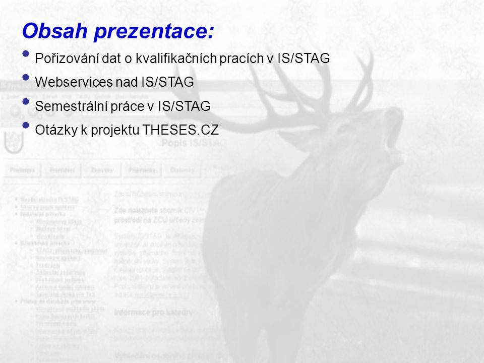 Obsah prezentace: Pořizování dat o kvalifikačních pracích v IS/STAG Webservices nad IS/STAG Semestrální práce v IS/STAG Otázky k projektu THESES.CZ
