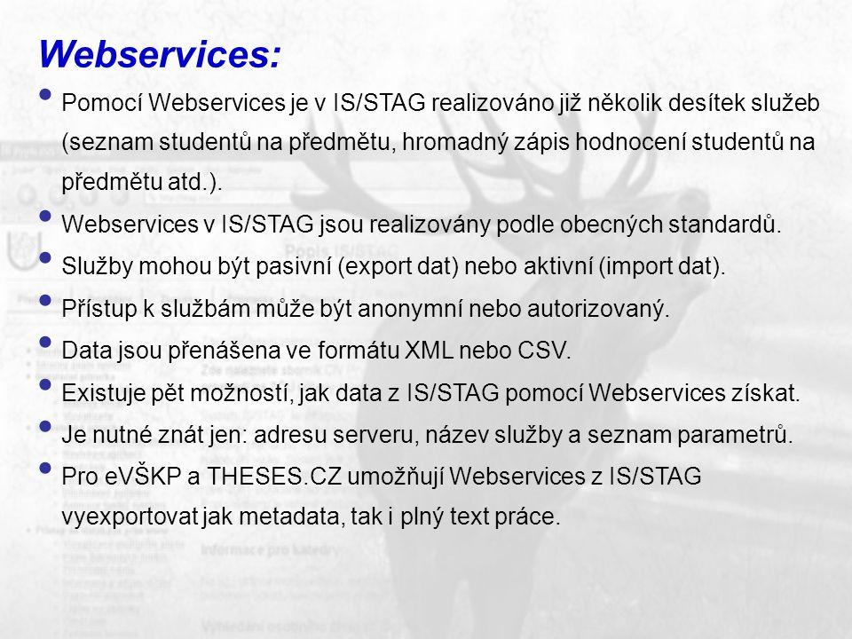 Webservices: Pomocí Webservices je v IS/STAG realizováno již několik desítek služeb (seznam studentů na předmětu, hromadný zápis hodnocení studentů na předmětu atd.).