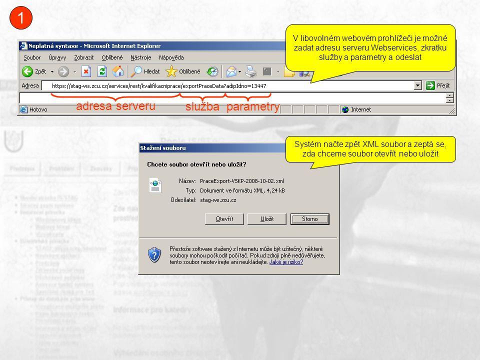 V libovolném webovém prohlížeči je možné zadat adresu serveru Webservices, zkratku služby a parametry a odeslat Systém načte zpět XML soubor a zeptá se, zda chceme soubor otevřít nebo uložit 1 adresa serveru služba parametry