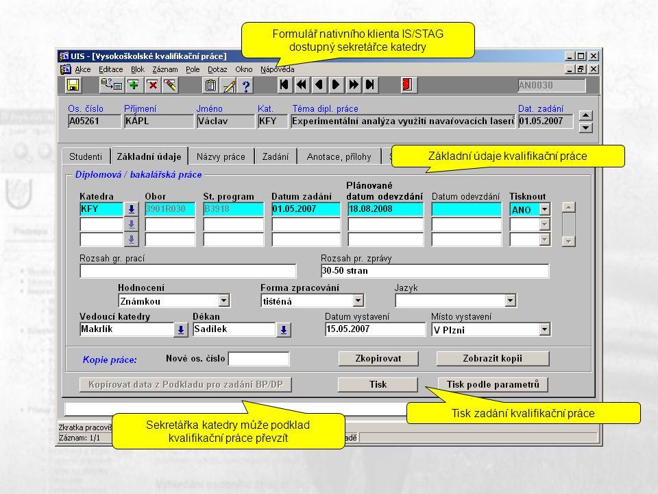Sekretářka katedry může podklad kvalifikační práce převzít Základní údaje kvalifikační práce Tisk zadání kvalifikační práce Formulář nativního klienta IS/STAG dostupný sekretářce katedry