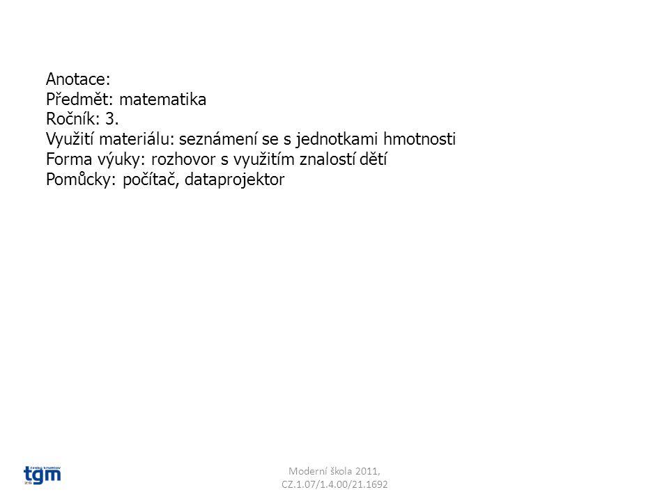 Anotace: Předmět: matematika Ročník: 3. Využití materiálu: seznámení se s jednotkami hmotnosti Forma výuky: rozhovor s využitím znalostí dětí Pomůcky: