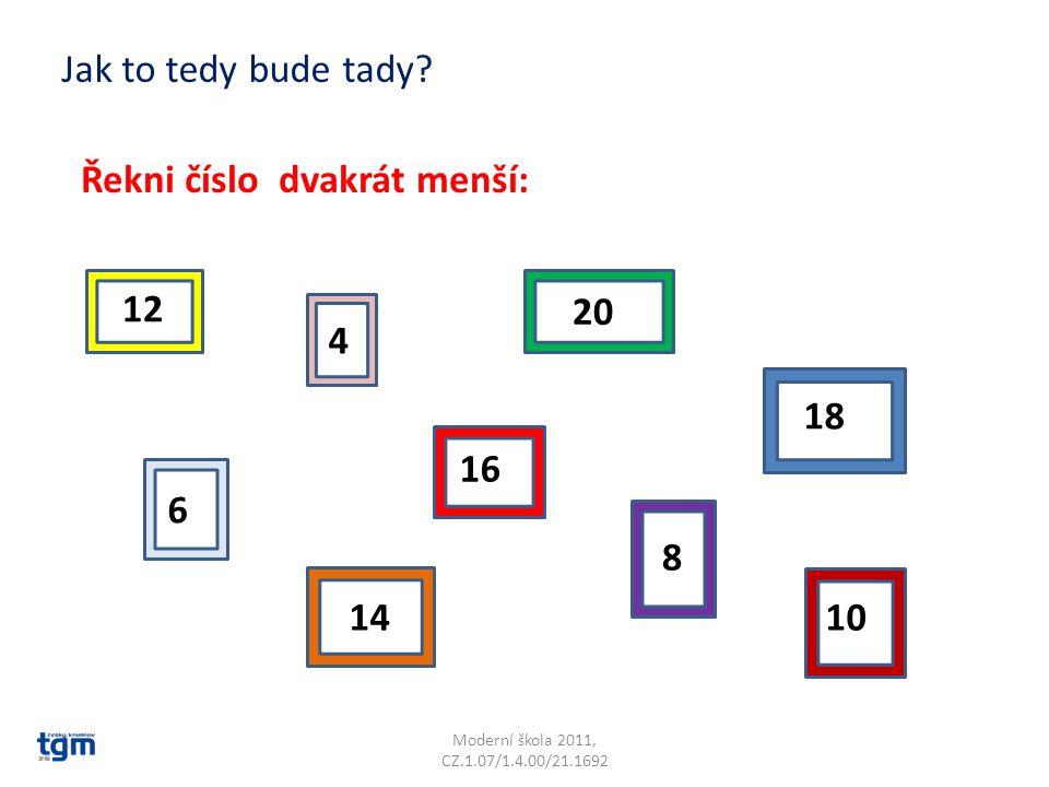 Moderní škola 2011, CZ.1.07/1.4.00/21.1692 Řekni číslo čtyřikrát menší než: 12 16 2040 Řekni číslo pětkrát menší než: 25 45 5 30