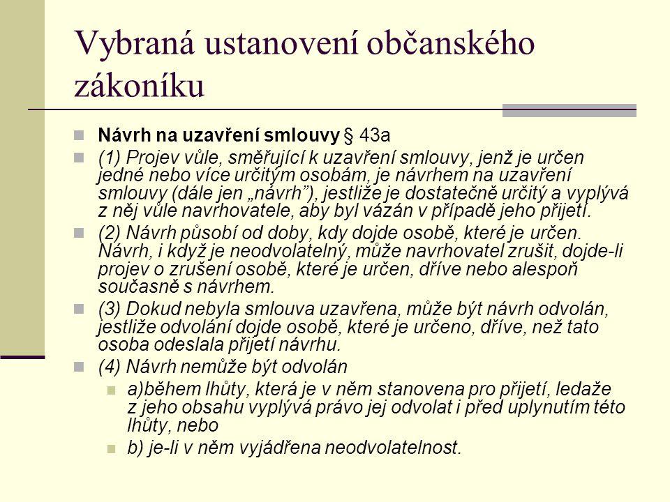 Vybraná ustanovení občanského zákoníku Návrh na uzavření smlouvy § 43a (1) Projev vůle, směřující k uzavření smlouvy, jenž je určen jedné nebo více ur