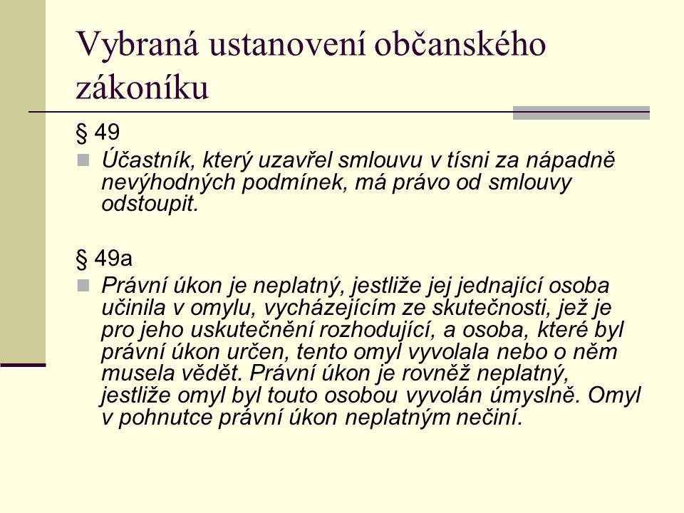 Vybraná ustanovení občanského zákoníku § 49 Účastník, který uzavřel smlouvu v tísni za nápadně nevýhodných podmínek, má právo od smlouvy odstoupit. §