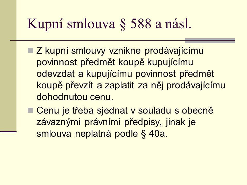 Kupní smlouva § 588 a násl. Z kupní smlouvy vznikne prodávajícímu povinnost předmět koupě kupujícímu odevzdat a kupujícímu povinnost předmět koupě pře