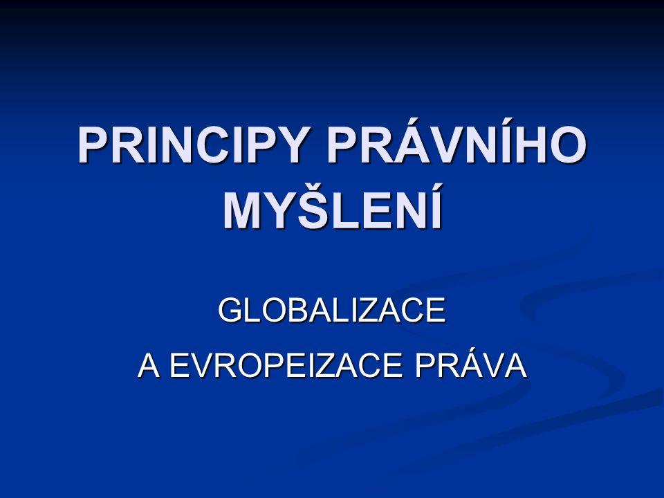 PRINCIPY PRÁVNÍHO MYŠLENÍ GLOBALIZACE A EVROPEIZACE PRÁVA
