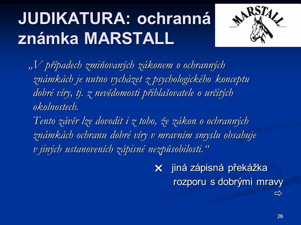 """26 JUDIKATURA: ochranná známka MARSTALL """"V případech zmiňovaných zákonem o ochranných """"V případech zmiňovaných zákonem o ochranných známkách je nutno vycházet z psychologického konceptu známkách je nutno vycházet z psychologického konceptu dobré víry, tj."""