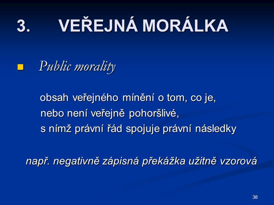 38 3. VEŘEJNÁ MORÁLKA Public morality Public morality obsah veřejného mínění o tom, co je, obsah veřejného mínění o tom, co je, nebo není veřejně poho