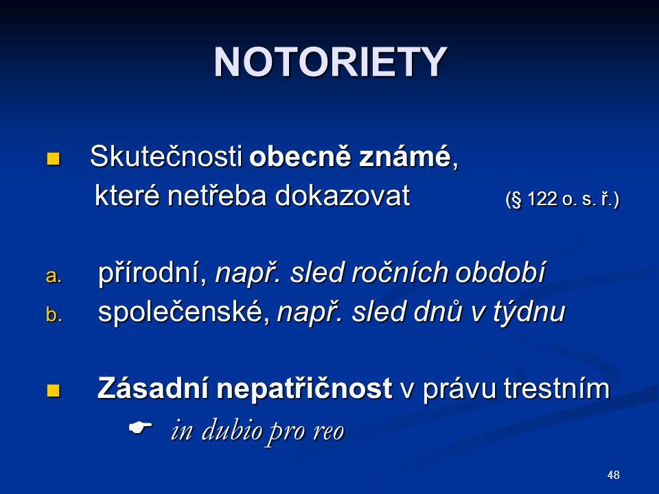 48 NOTORIETY Skutečnosti obecně známé, Skutečnosti obecně známé, které netřeba dokazovat (§ 122 o. s. ř.) které netřeba dokazovat (§ 122 o. s. ř.) a.