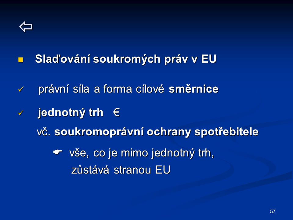 57  Slaďování soukromých práv v EU Slaďování soukromých práv v EU právní síla a forma cílové směrnice právní síla a forma cílové směrnice jednotný tr