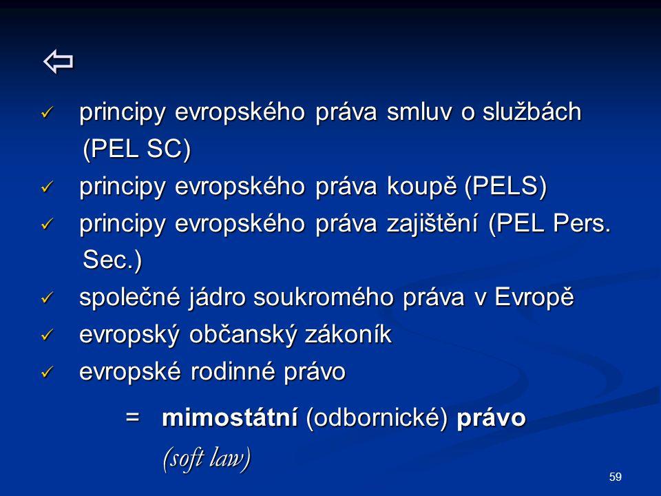 59  principy evropského práva smluv o službách principy evropského práva smluv o službách (PEL SC) (PEL SC) principy evropského práva koupě (PELS) principy evropského práva koupě (PELS) principy evropského práva zajištění (PEL Pers.